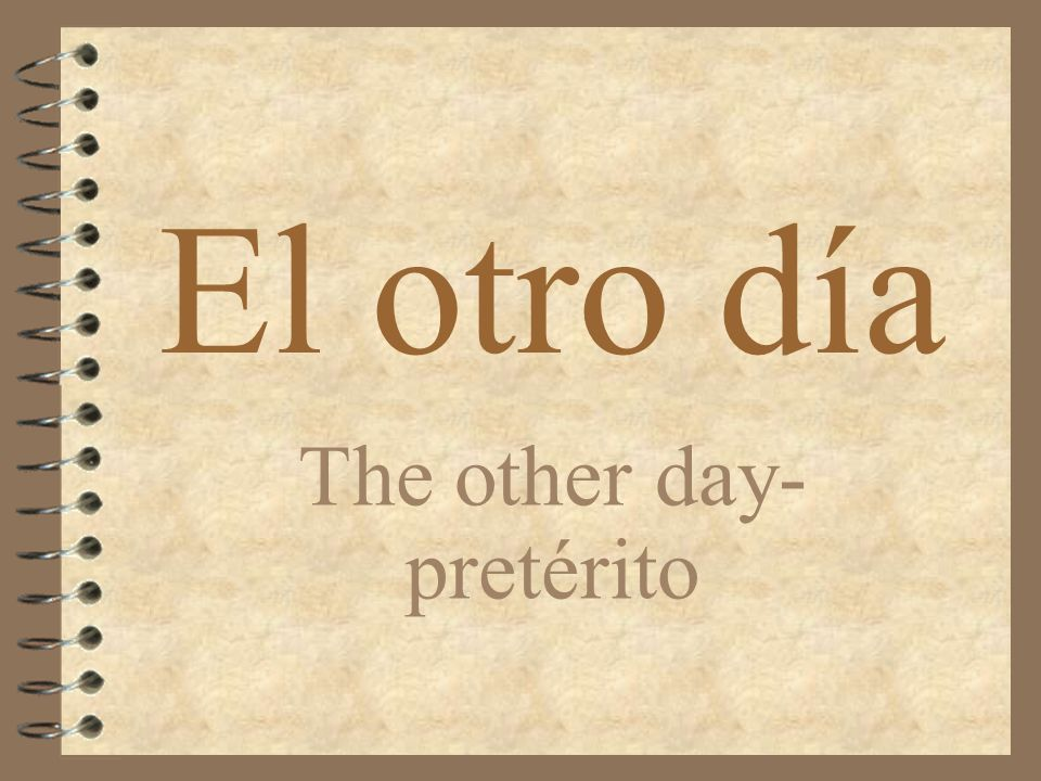 El otro día The other day- pretérito