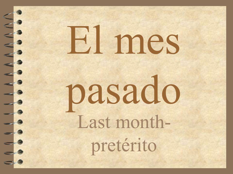 El mes pasado Last month- pretérito