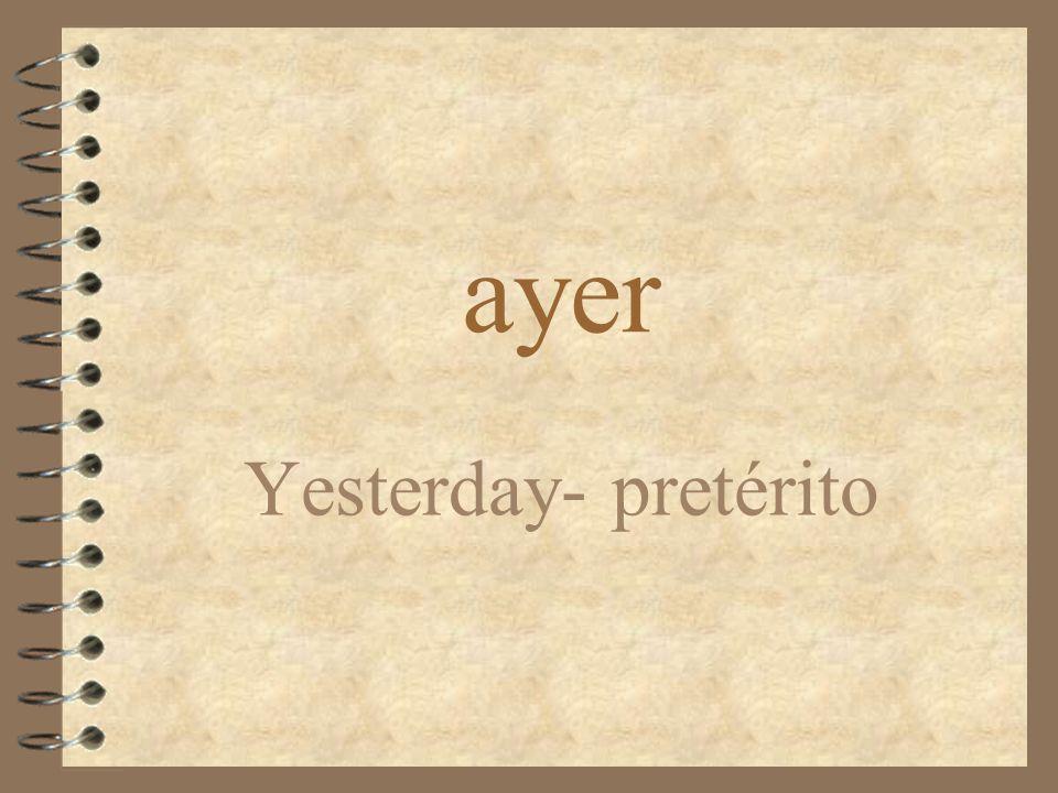 ayer Yesterday- pretérito