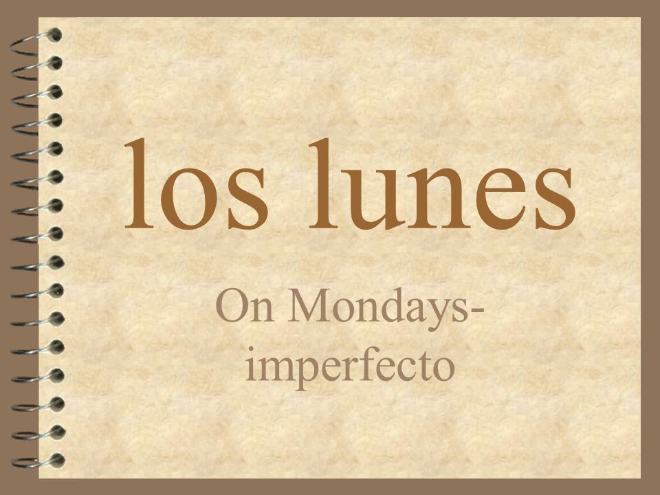 los lunes On Mondays- imperfecto
