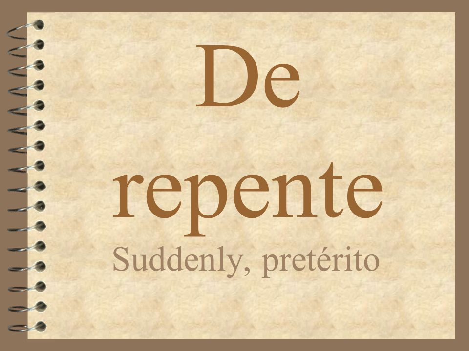De repente Suddenly, pretérito