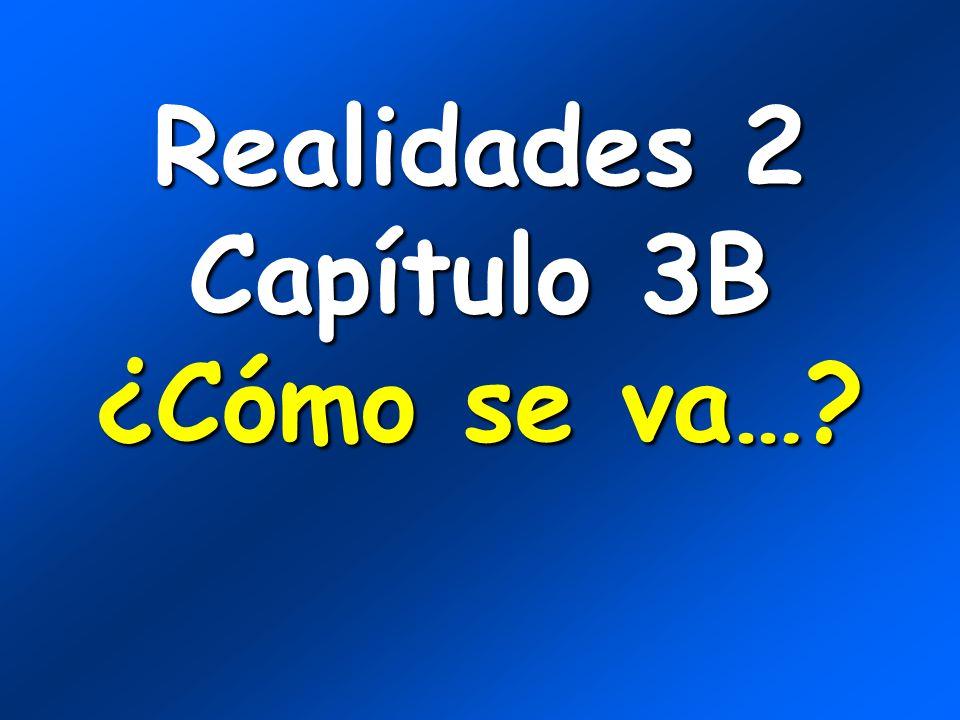 Realidades 2 Capítulo 3B ¿Cómo se va…?