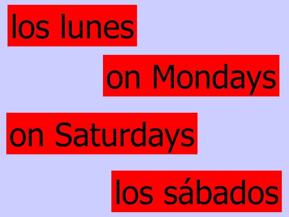 los lunes los sábados on Mondays on Saturdays