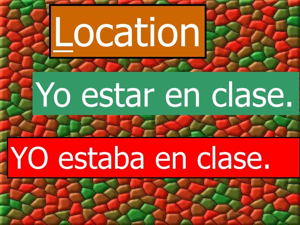 Location Yo estar en clase. YO estaba en clase.