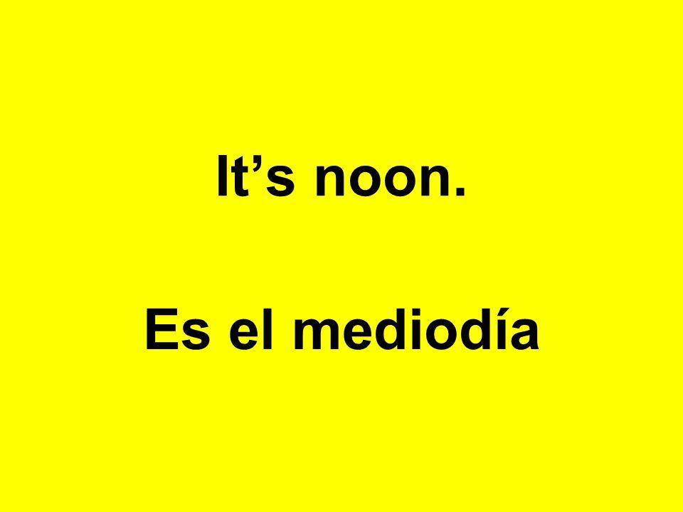 Its noon. Es el mediodía