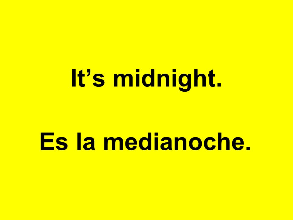 Its midnight. Es la medianoche.