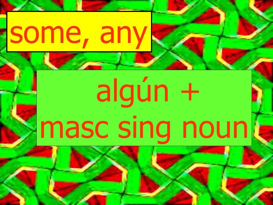 some, any masc. plural algunos