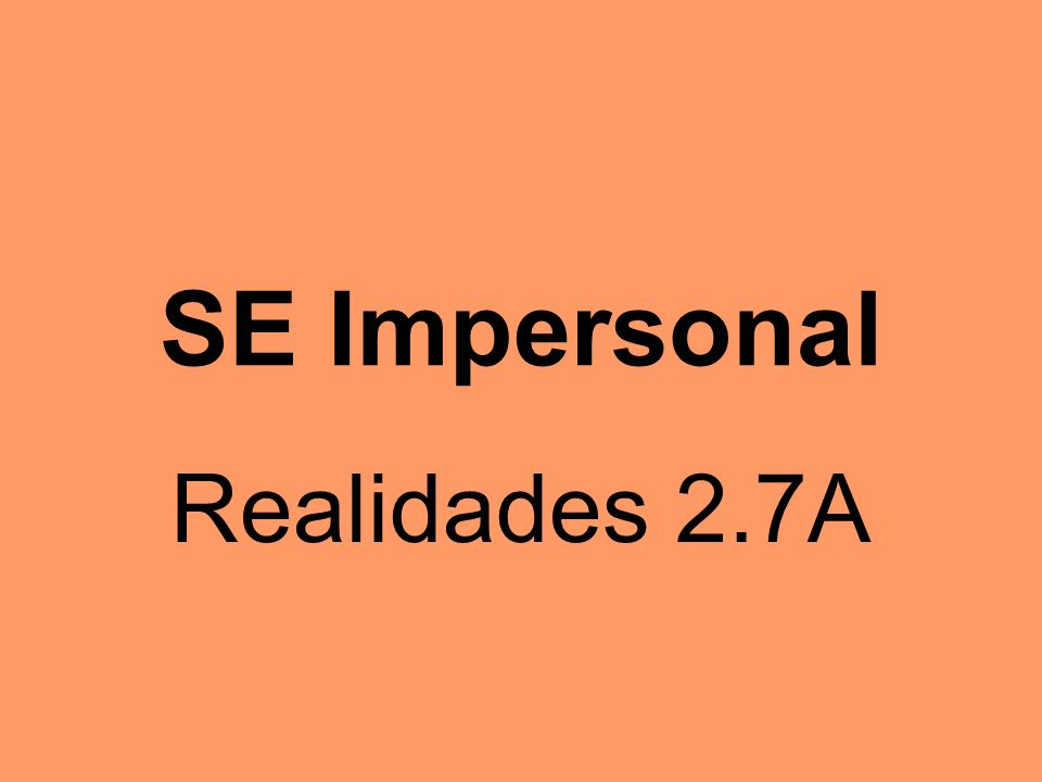 SE Impersonal Realidades 2.7A