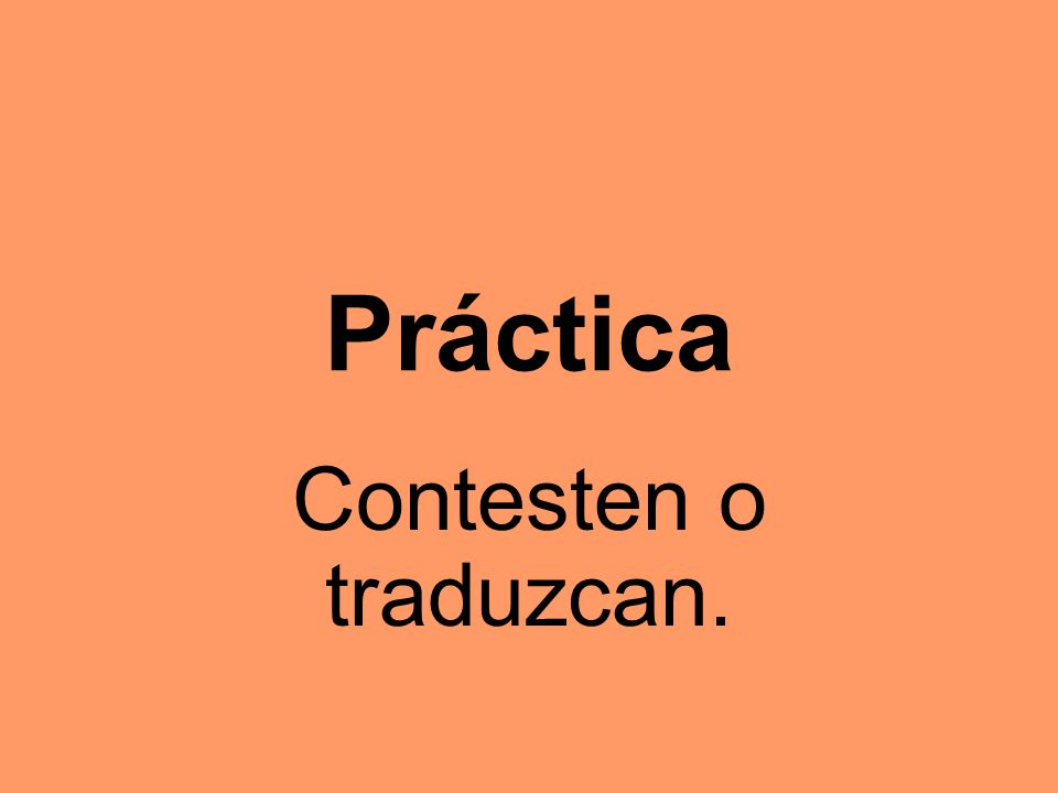Práctica Contesten o traduzcan.