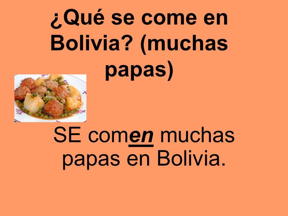 ¿Qué se come en Bolivia (muchas papas) SE comen muchas papas en Bolivia.