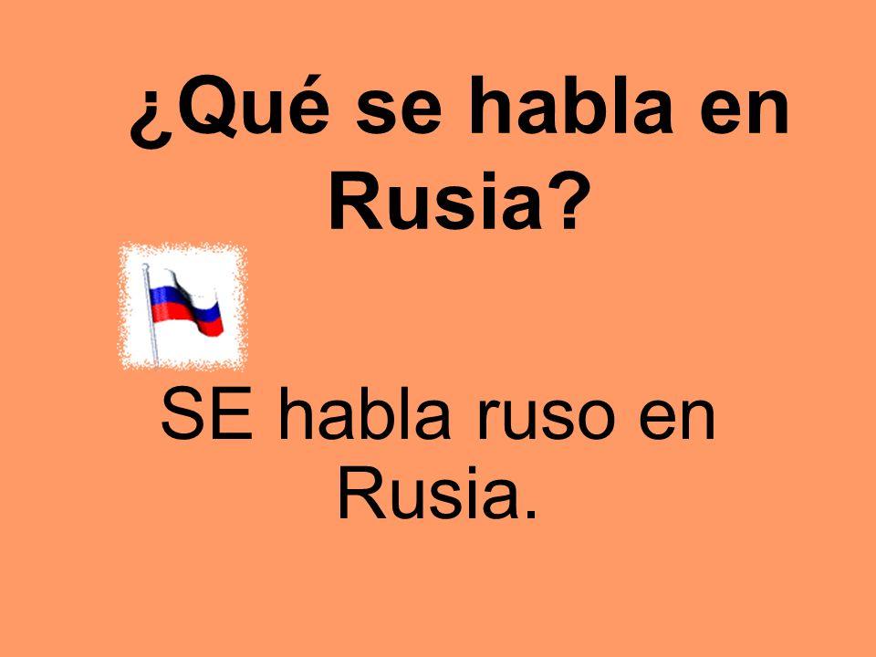 ¿Qué se habla en Rusia? SE habla ruso en Rusia.