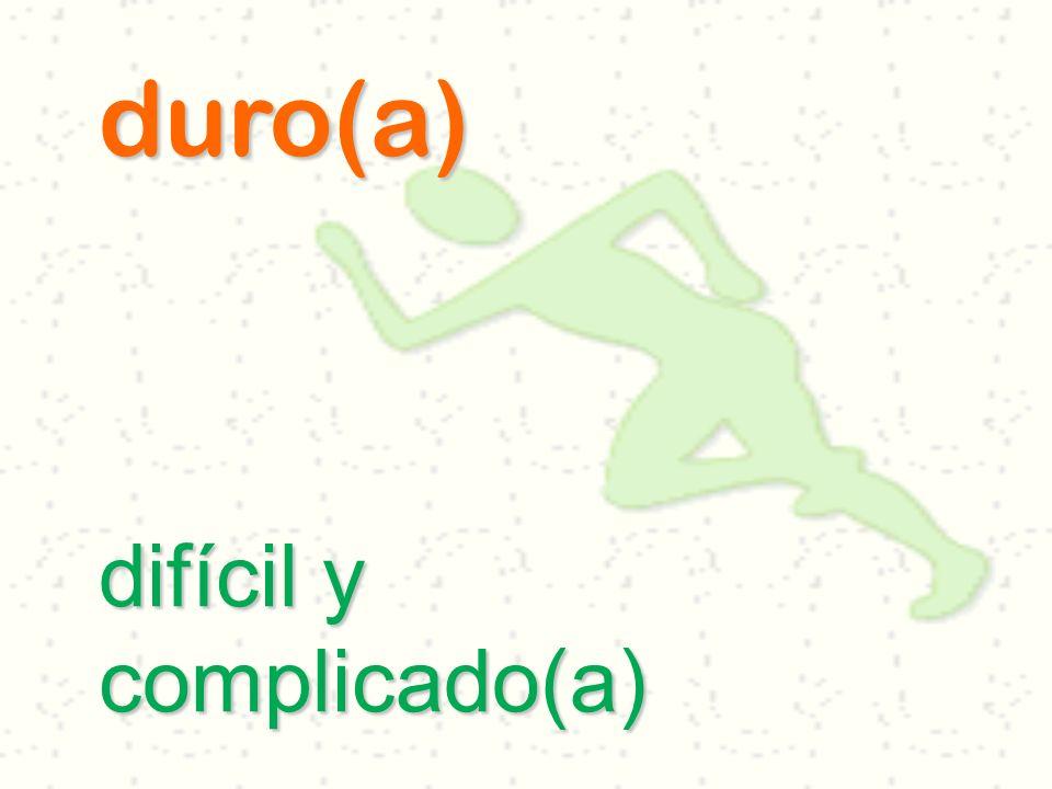 duro(a) difícil y complicado(a)