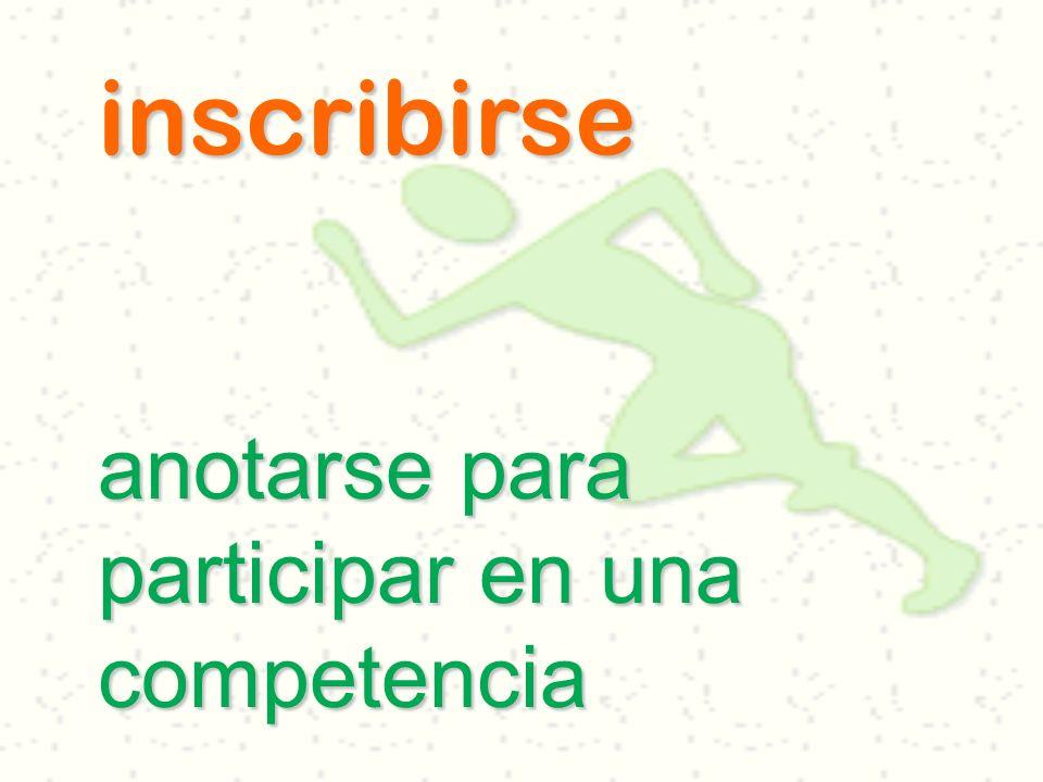 inscribirse anotarse para participar en una competencia