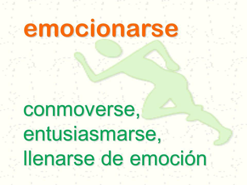 emocionarse conmoverse, entusiasmarse, llenarse de emoción