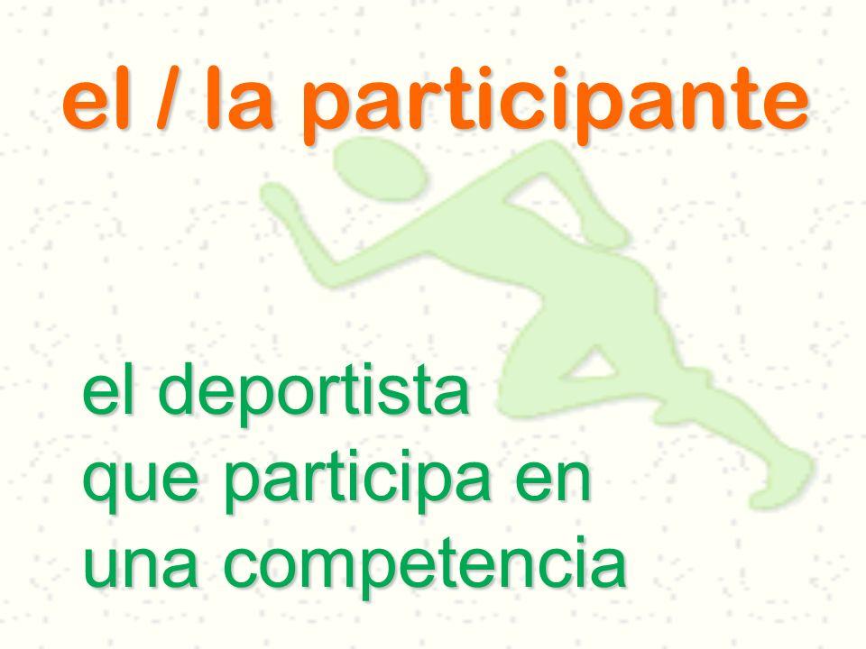 el / la participante el deportista que participa en una competencia