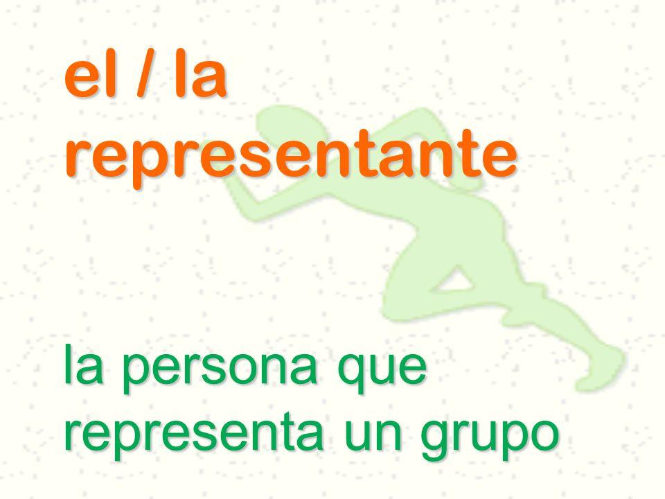 el / la representante la persona que representa un grupo