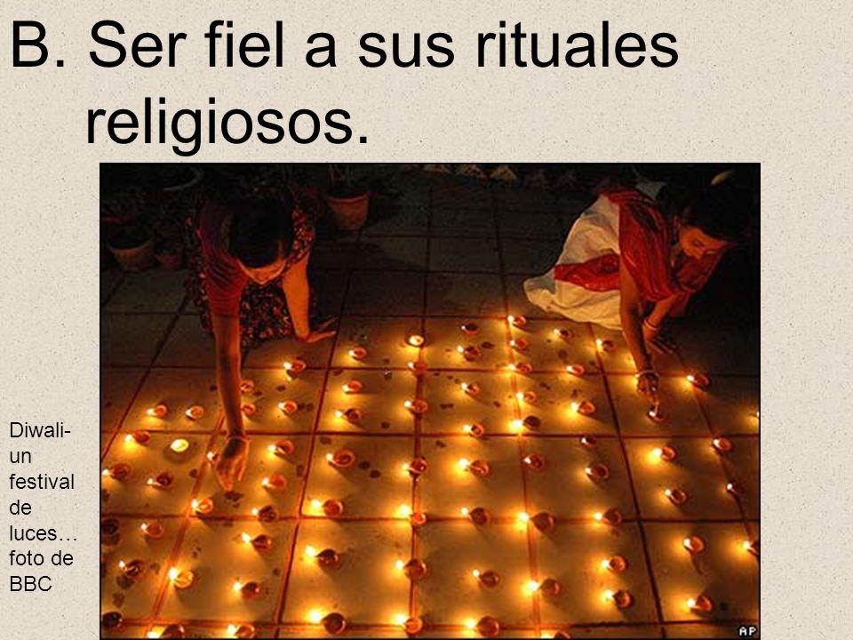 B. Ser fiel a sus rituales religiosos. Diwali- un festival de luces… foto de BBC