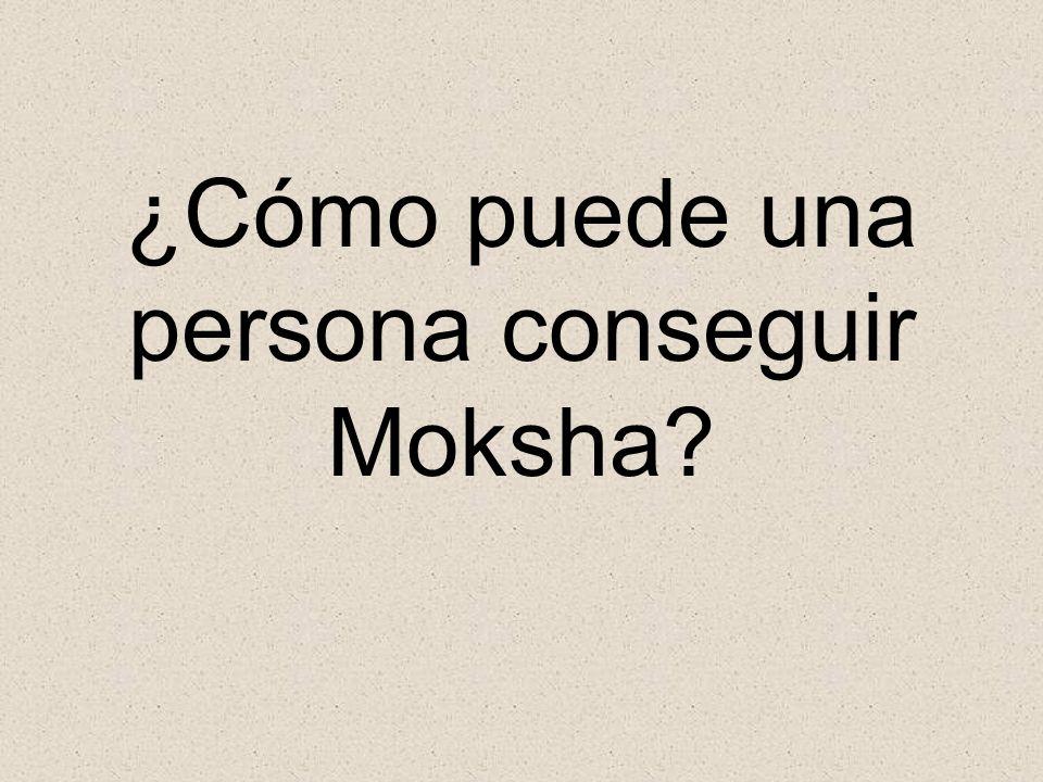 ¿Cómo puede una persona conseguir Moksha?