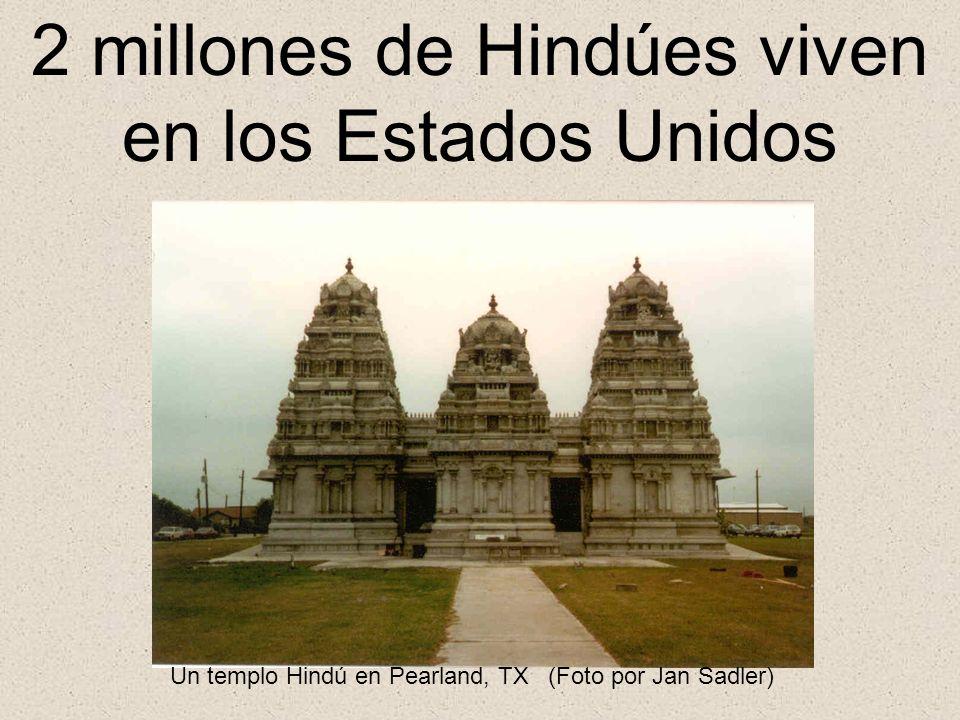 2 millones de Hindúes viven en los Estados Unidos Un templo Hindú en Pearland, TX (Foto por Jan Sadler)