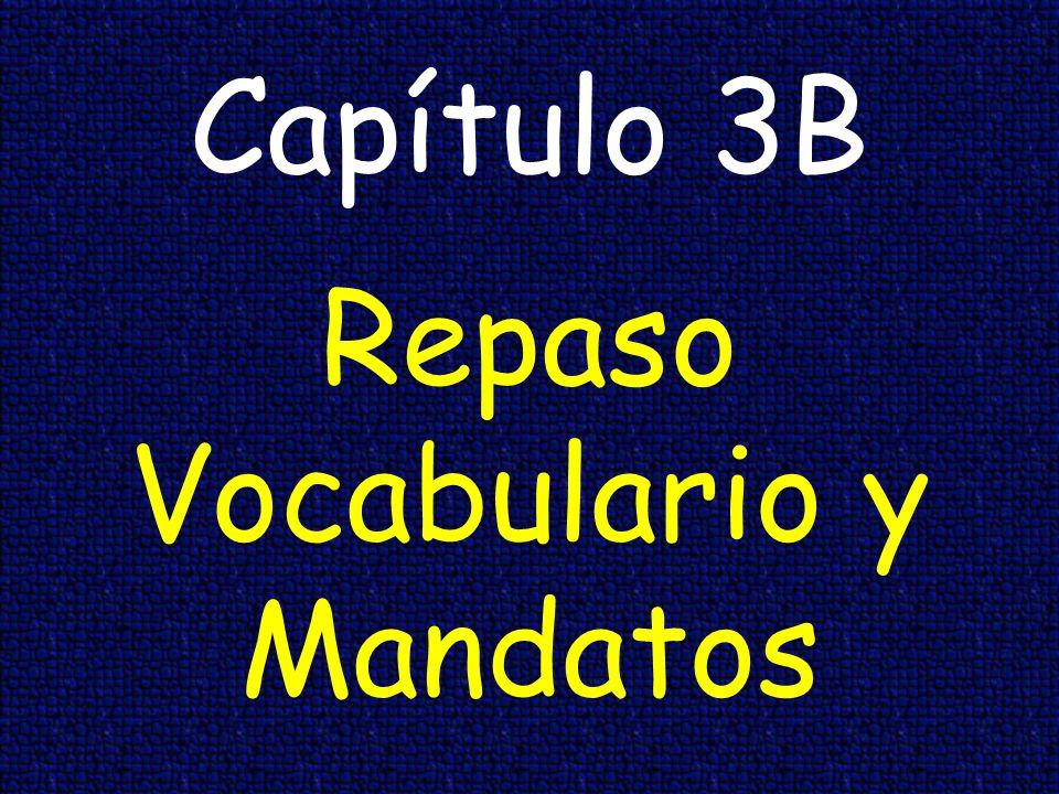 Capítulo 3B Repaso Vocabulario y Mandatos