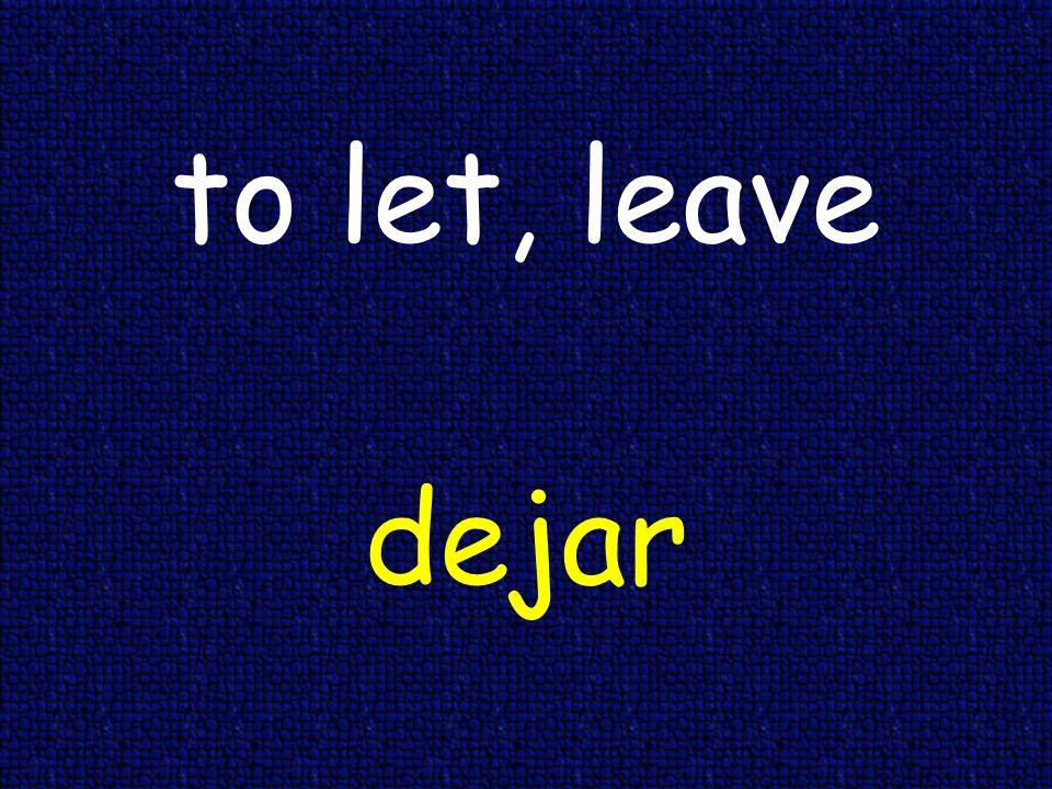 to let, leave dejar