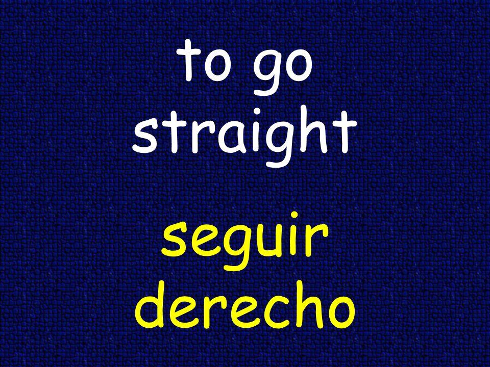 to go straight seguir derecho