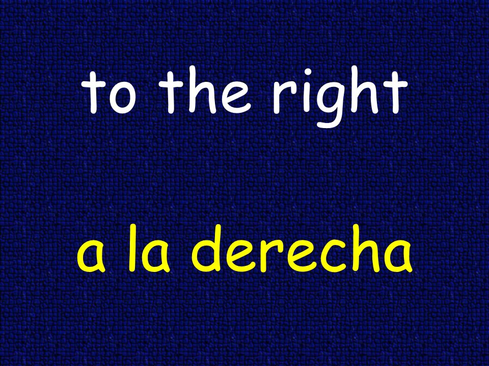 to the right a la derecha
