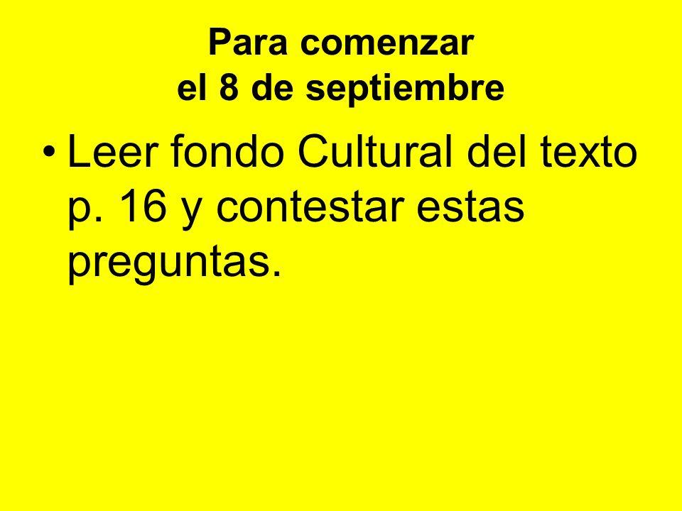 Para comenzar el 8 de septiembre Leer fondo Cultural del texto p. 16 y contestar estas preguntas.