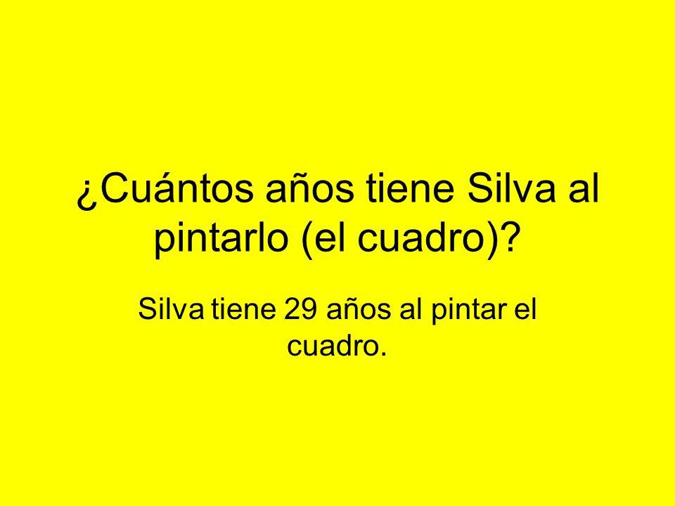 ¿Cuántos años tiene Silva al pintarlo (el cuadro) Silva tiene 29 años al pintar el cuadro.
