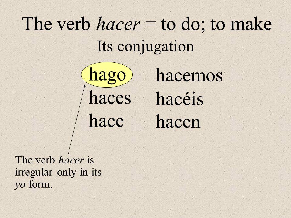 The verb hacer = to do; to make Yo hago mi tarea todos los días.