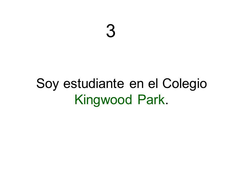 Soy estudiante en el Colegio Kingwood Park. 3