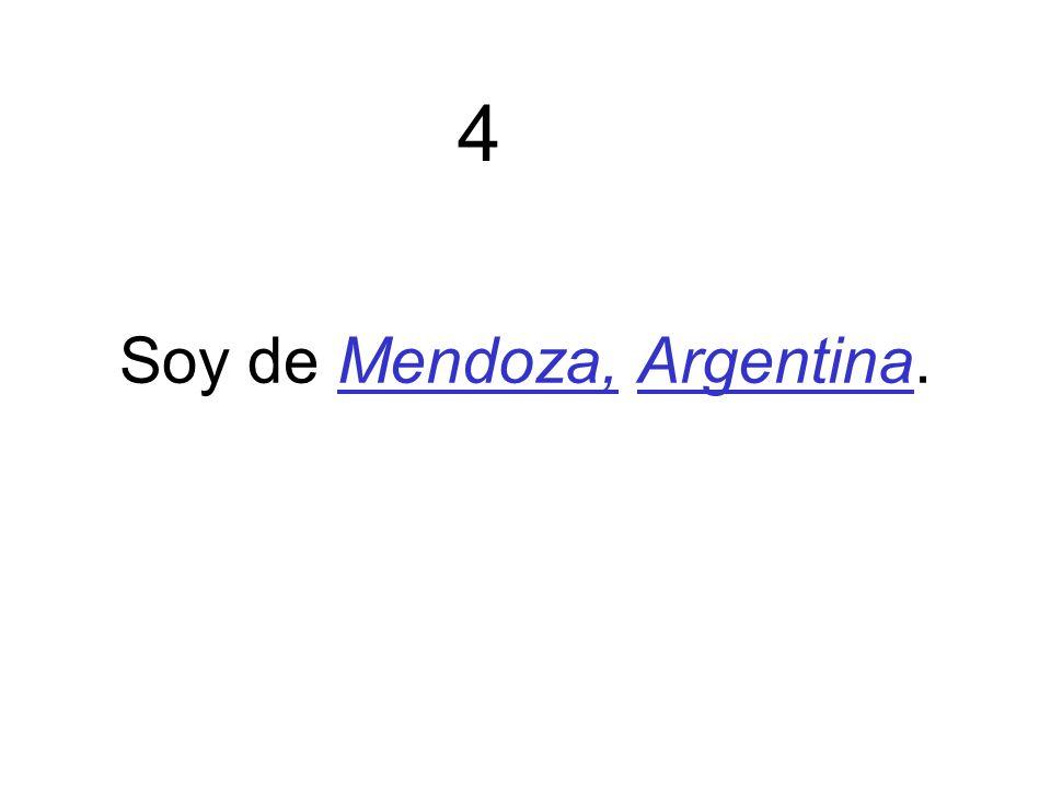Soy de Mendoza, Argentina. 4