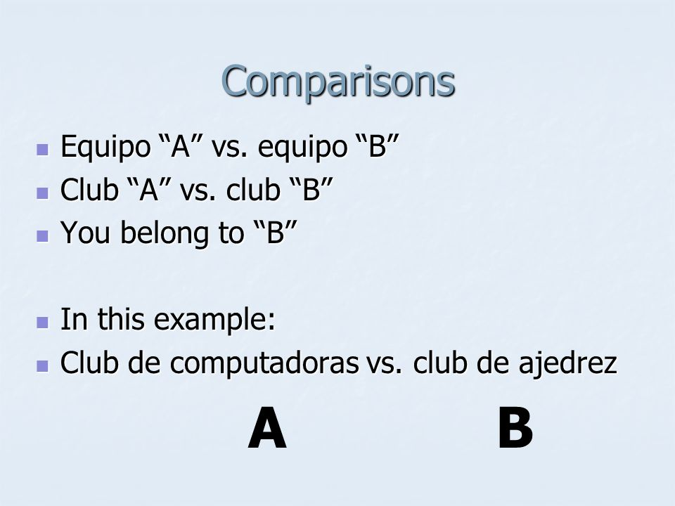 Comparisons Equipo A vs. equipo B Equipo A vs. equipo B Club A vs. club B Club A vs. club B You belong to B You belong to B In this example: In this e