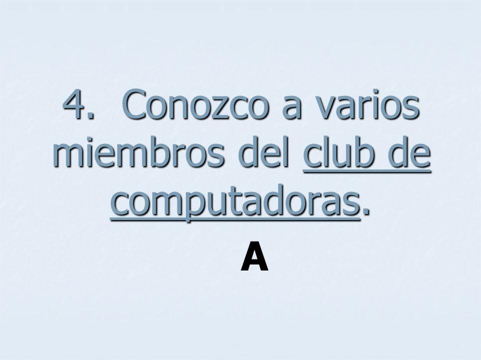 4. Conozco a varios miembros del club de computadoras. A