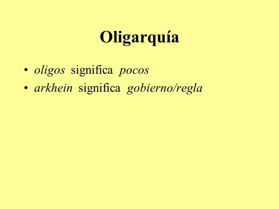 Oligarquía oligos significa pocos arkhein significa gobierno/regla