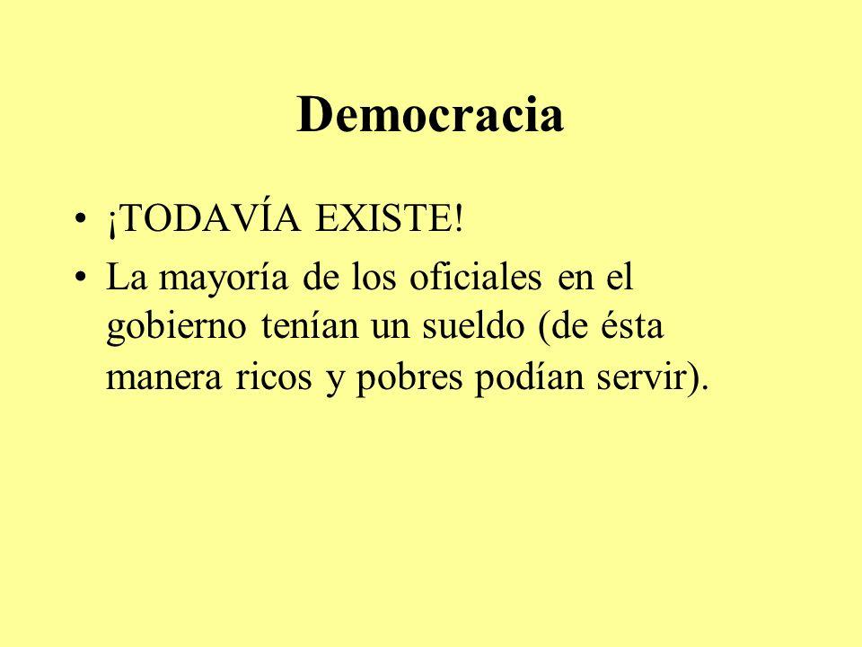 Democracia ¡TODAVÍA EXISTE! La mayoría de los oficiales en el gobierno tenían un sueldo (de ésta manera ricos y pobres podían servir).