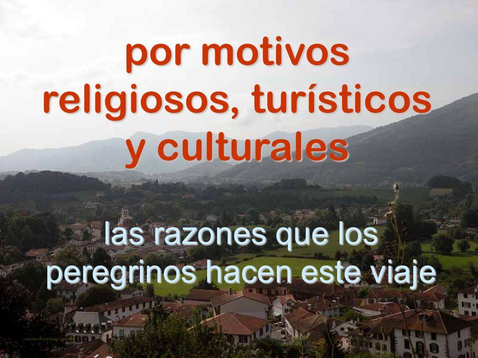 por motivos religiosos, turísticos y culturales las razones que los peregrinos hacen este viaje
