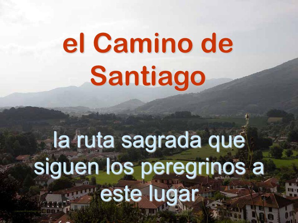 el Camino de Santiago la ruta sagrada que siguen los peregrinos a este lugar