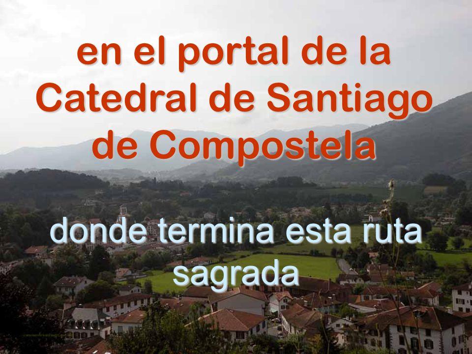 en el portal de la Catedral de Santiago de Compostela donde termina esta ruta sagrada