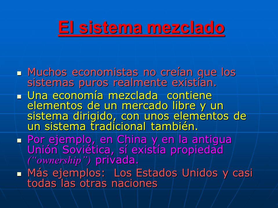 El sistema mezclado Muchos economistas no creían que los sistemas puros realmente existían. Muchos economistas no creían que los sistemas puros realme