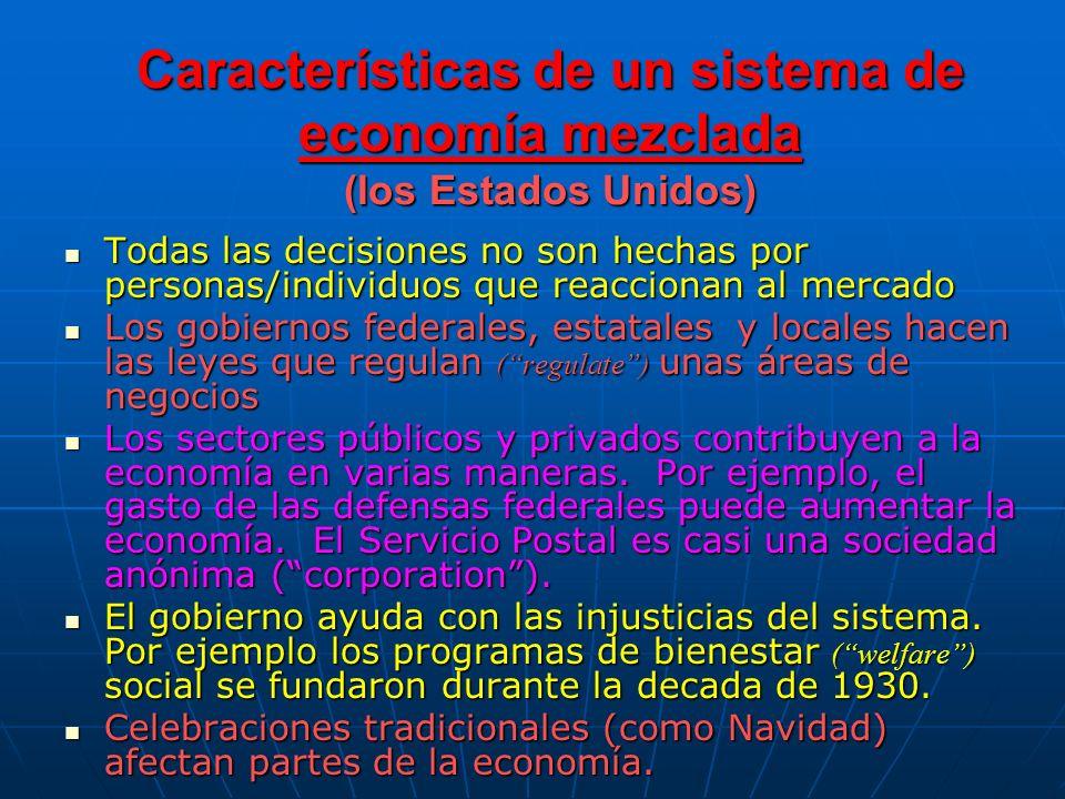 Características de un sistema de economía mezclada (los Estados Unidos) Todas las decisiones no son hechas por personas/individuos que reaccionan al m