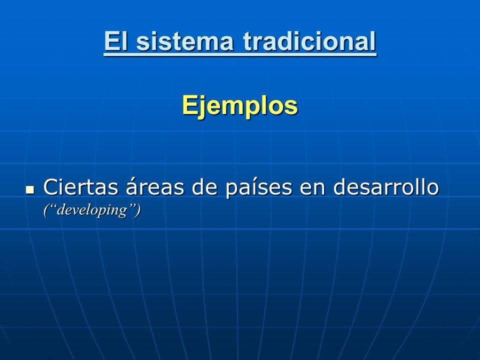 El sistema tradicional Ejemplos Ciertas áreas de países en desarrollo (developing) Ciertas áreas de países en desarrollo (developing)