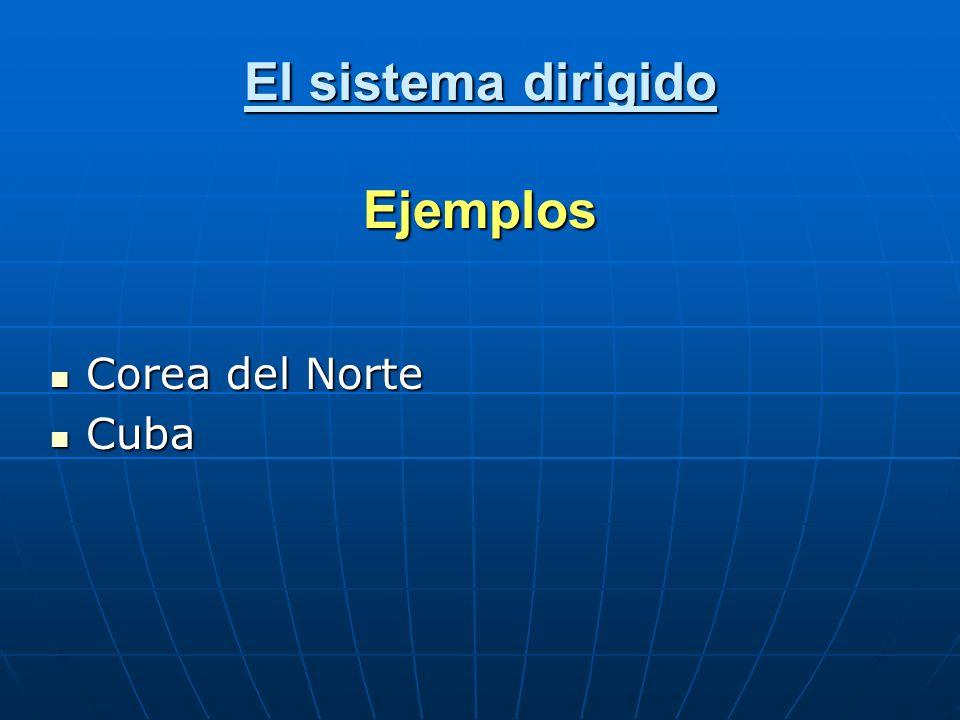 El sistema dirigido Ejemplos Corea del Norte Corea del Norte Cuba Cuba