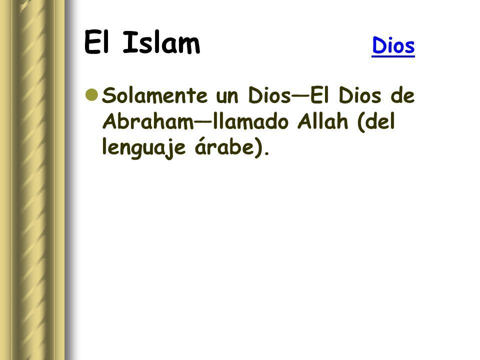 El Islam Dios Solamente un DiosEl Dios de Abrahamllamado Allah (del lenguaje árabe).