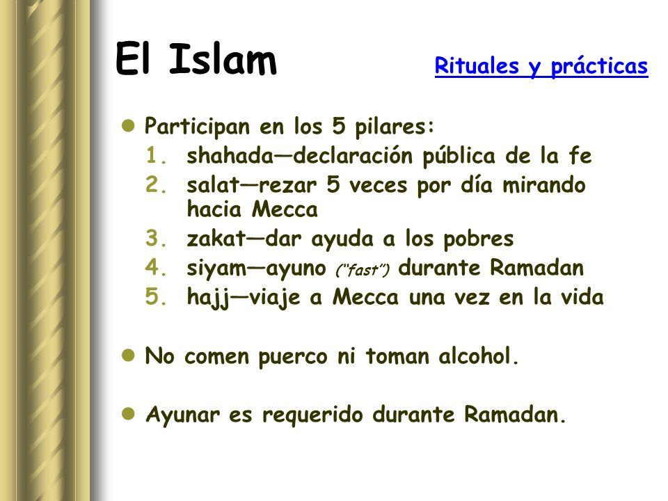 El Islam Rituales y prácticas Participan en los 5 pilares: 1.shahadadeclaración pública de la fe 2.salatrezar 5 veces por día mirando hacia Mecca 3.za