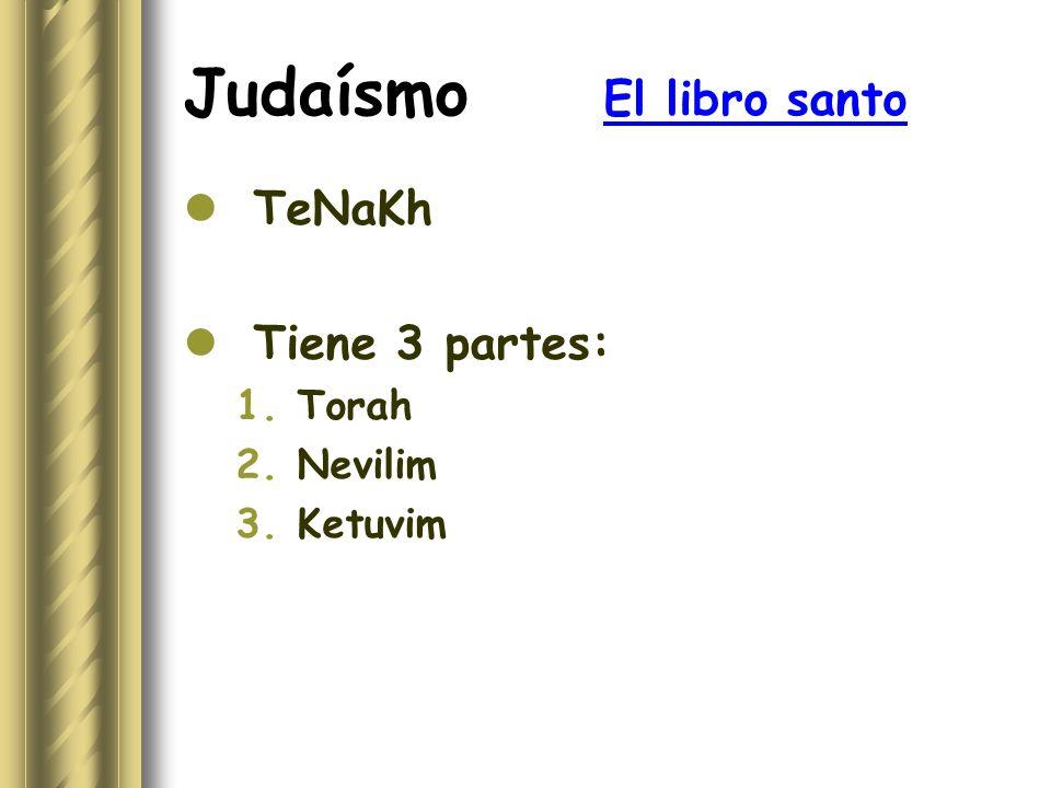 Judaísmo El libro santo TeNaKh Tiene 3 partes: 1.Torah 2.Nevilim 3.Ketuvim