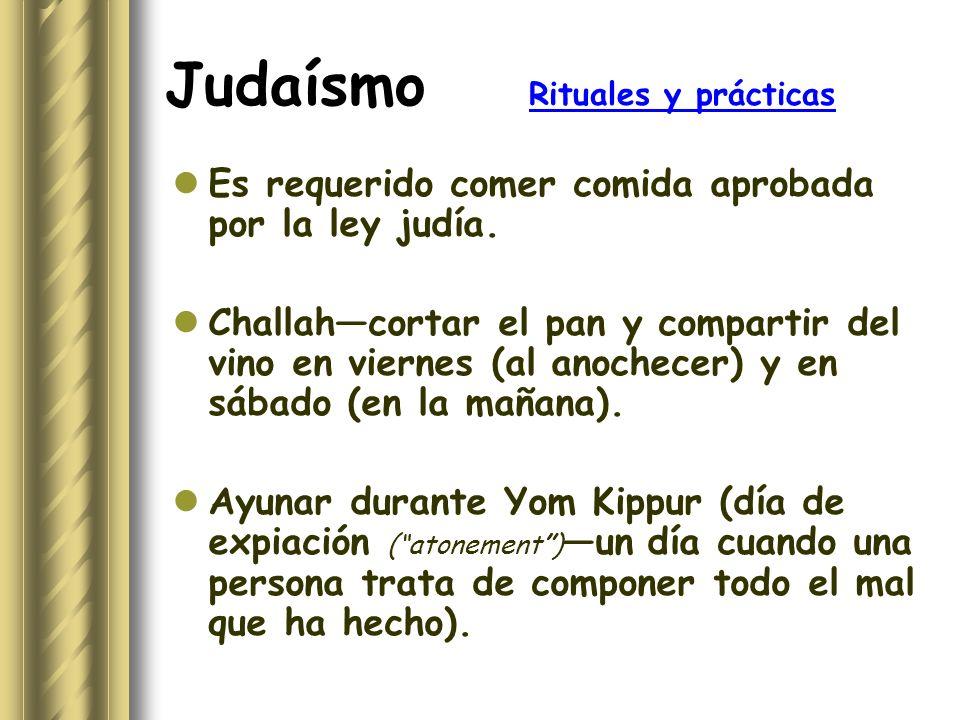 Judaísmo Rituales y prácticas Es requerido comer comida aprobada por la ley judía. Challahcortar el pan y compartir del vino en viernes (al anochecer)