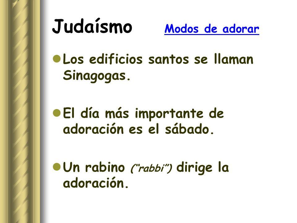 Judaísmo Modos de adorar Los edificios santos se llaman Sinagogas. El día más importante de adoración es el sábado. Un rabino (rabbi) dirige la adorac