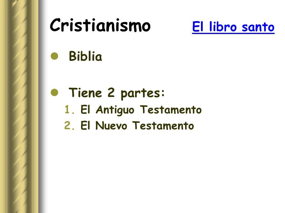 Cristianismo El libro santo Biblia Tiene 2 partes: 1.El Antiguo Testamento 2.El Nuevo Testamento