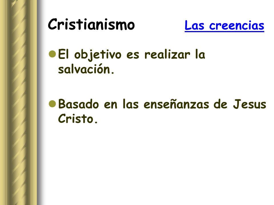 Cristianismo Las creencias El objetivo es realizar la salvación. Basado en las enseñanzas de Jesus Cristo.